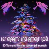 Les enfants enchantent Noël (30 titres pour fêter et chanter Noël ensemble)