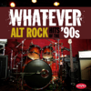 Various Artists - Whatever: Alt Rock Hits of the '90s  artwork