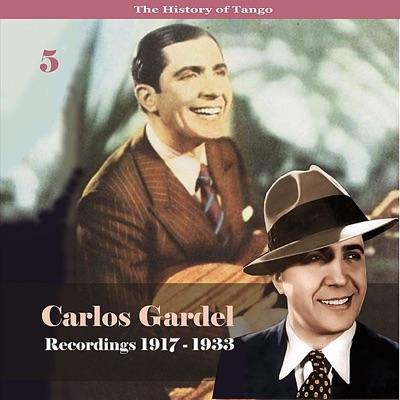 The History of Tango - Carlos Gardel Volume 5 / Recordings 1917 - 1928 - Carlos Gardel