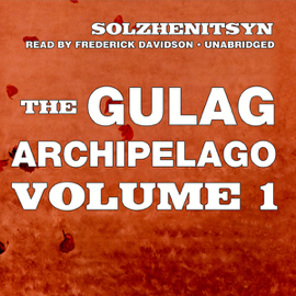The Gulag Archipelago, Volume l: The Prison Industry and Perpetual Motion (Unabridged) audiobook