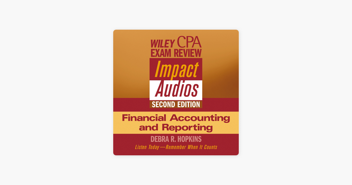 Wiley CPA Examination Review Impact Audio, Second Edition: Financial  Accounting and Reporting (Unabridged) [Unabridged Nonfiction]