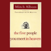 The Five People You Meet in Heaven (Unabridged) - Mitch Albom