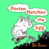 Horton Hatches the Egg (Unabridged) - Dr. Seuss