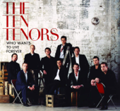 Who Wants To Live Forever? The Ten Tenors - The Ten Tenors