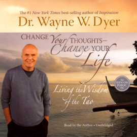 Change Your Thoughts, Change Your Life: Living the Wisdom of the Tao (Unabridged) audiobook
