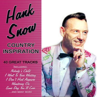 Country Inspiration - 40 Great Tracks - Hank Snow