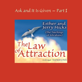Ask and It Is Given, Volume 1: The Law of Attraction (Unabridged) audiobook