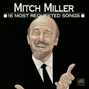 Mitch Miller: 16 Most Requested Songs - Mitch Miller - Mitch Miller