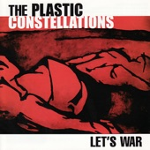 The Plastic Constellations - Let's War