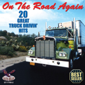 On the Road Again - 20 Truck Drivin' Hits
