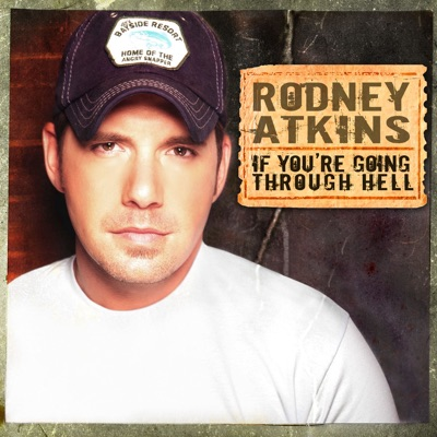 If You're Going Through Hell - Rodney Atkins