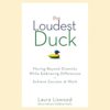 The Loudest Duck: Moving Beyond Diversity While Embracing Differences to Achieve Success at Work (Unabridged) - Laura A. Liswood