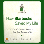How Starbucks Saved My Life: A Son of Privilege Learns to Live Like Everyone Else (Unabridged)