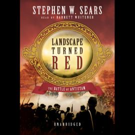 Landscape Turned Red: The Battle of Antietam (Unabridged) audiobook