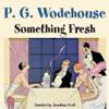 P.G. Wodehouse - Something Fresh (Unabridged)  artwork