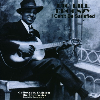 I Can't Be Satisfied - Big Bill Broonzy
