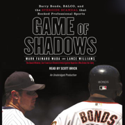 Download Game of Shadows: Barry Bonds, BALCO, & the Steroids Scandal that Rocked Professional Sports (Unabridged) Audio Book