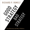 Good Strategy/Bad Strategy: The Difference and Why It Matters (Unabridged) - Richard P. Rumelt