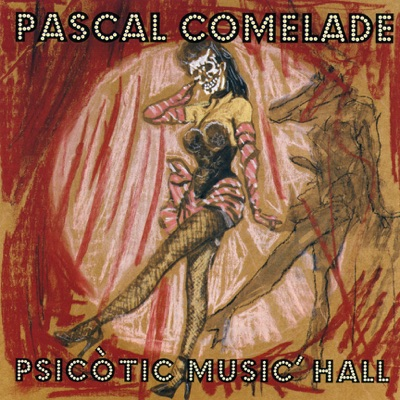Psicotic Music'Hall - Pascal Comelade