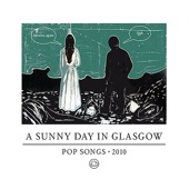 A Sunny Day In Glasgow - Calling it love isn't love (Don't fall in love)
