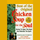 The Best of the Original Chicken Soup for the Soul: Stories to Open the Heart and Rekindle the Spirit