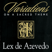 Variations on a Sacred Theme - Lex de Azevedo - Lex de Azevedo