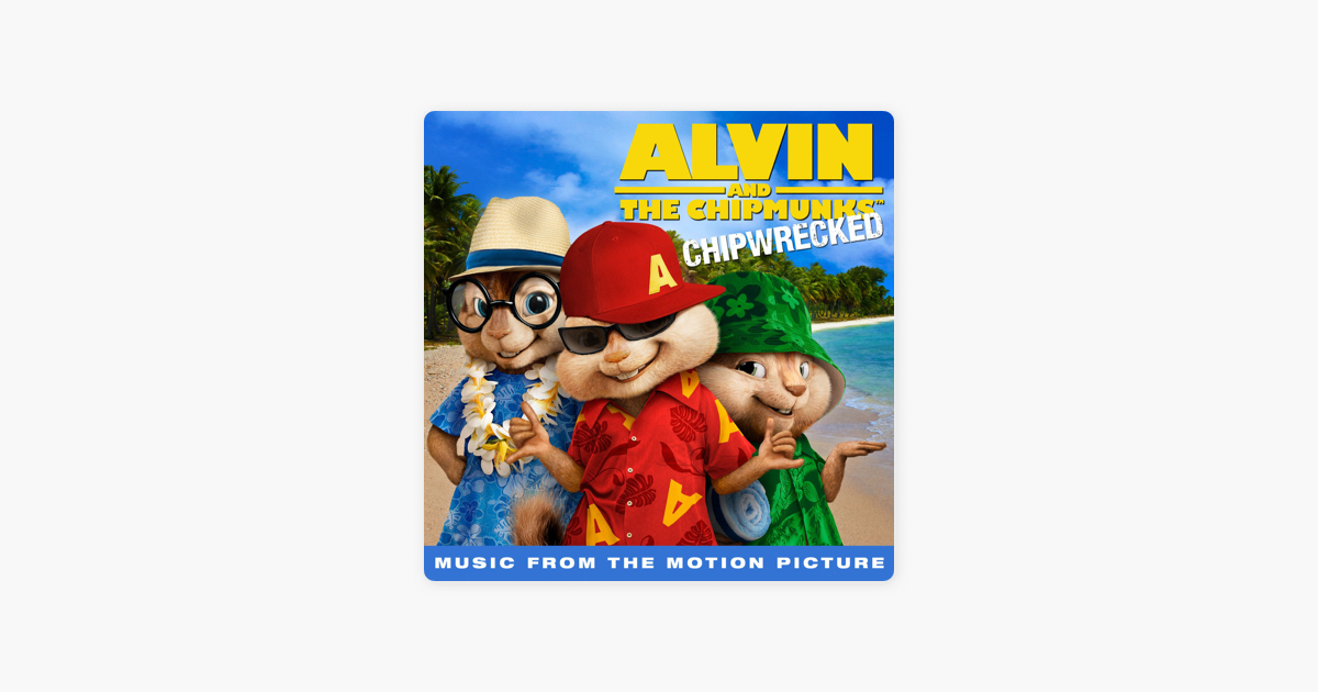 Chipwrecked (Music from the Motion Picture) by Alvin & The Chipmunks ...