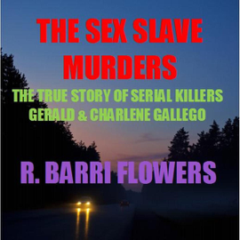 The Sex Slave Murders: The True Story of Serial Killers Gerald & Charlene Gallego (Unabridged) audiobook
