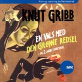 Knut Gribb: En Vals Med Den Grønne Redsel - Og 2 Andre Hørespill