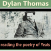 William Butler Yeats - Dylan Thomas Reads the Poetry of Yeats (Unabridged) artwork