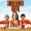Fired Up! (Original Motion Picture Soundtrack) - Various Artists