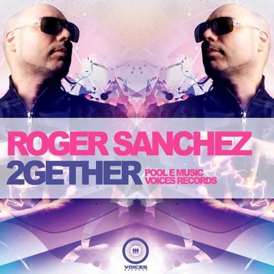 2gether - Single - Roger Sanchez