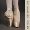 Music For Ballet Pointe Class - Rob Thaller