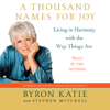 Byron Katie with Stephen Mitchell - A Thousand Names for Joy: Living in Harmony with the Way Things Are artwork