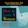 Clarissa Pinkola Estés, PhD - How to Love a Woman: On Intimacy and the Erotic Lives of Women (Unabridged)