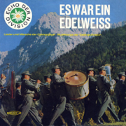 Es war ein Edelweiss - Lieder und Märsche der Gebirgsjäger - Der Chor des Gebirgsfernmeldebataillons 8, Mittenwald, Herbert Zimmermann & Musikkorps der 1. Gebirgsdivision Garmisch-Partenkirchen - Der Chor des Gebirgsfernmeldebataillons 8, Mittenwald, Herbert Zimmermann & Musikkorps der 1. Gebirgsdivision Garmisch-Partenkirchen
