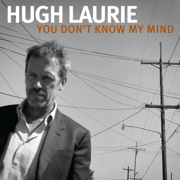 You Don't Know My Mind - Single - Hugh Laurie