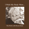 Byron Katie Mitchell - I Wish My Body Were... (Unabridged  Nonfiction)  artwork