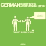 German Beer Drinking & Merrymaking Songs (Remastered) - Munich Meistersingers - Munich Meistersingers