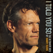 I Told You So - The Ultimate Hits of Randy Travis - Randy Travis
