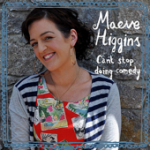 Maeve Higgins Can't Stop Doing Comedy