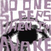 No One Sleeps When I'm Awake