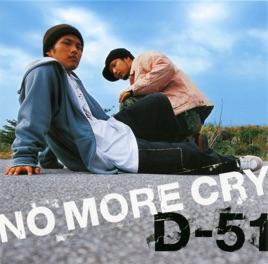 D-51の「NO MORE CRY - Single」...
