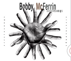 Bobby McFerrin: Circle Songs