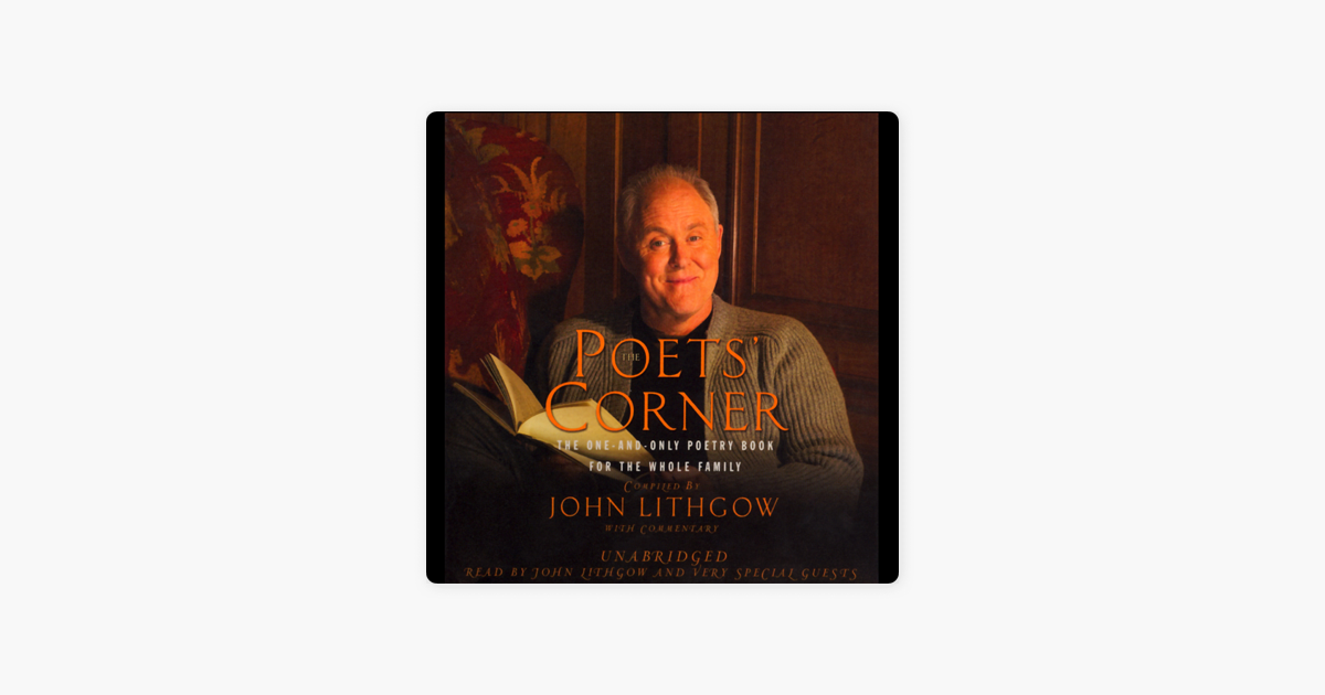 The Poets' Corner: The One-and-Only Poetry Book for the Whole Family (Unabridged) [Unabridged] - John Lithgow
