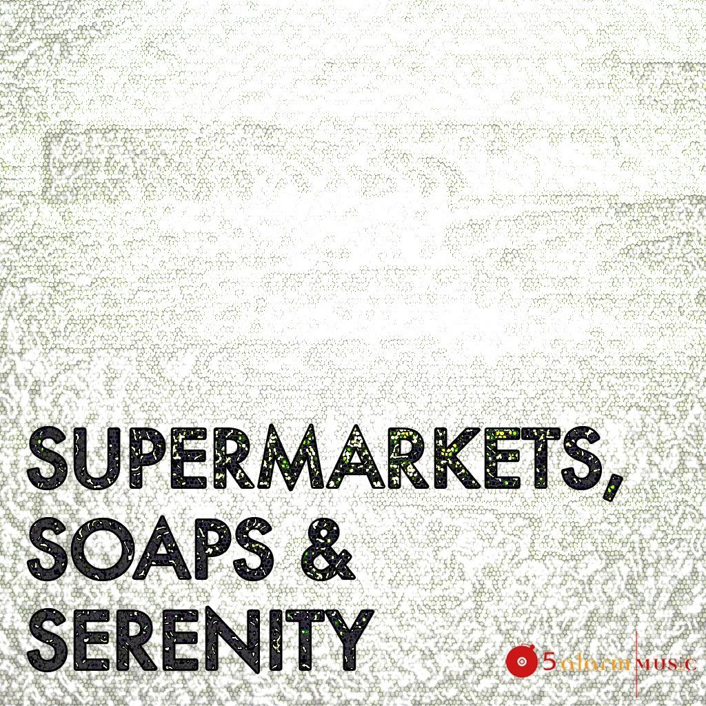 Supermarkets, Soaps & Serenity