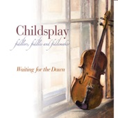 Childsplay - Liam Childs / Balkin' Balkan / The E-b-e Reel