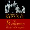 The Romanovs: The Final Chapter (Unabridged) - Robert K. Massie