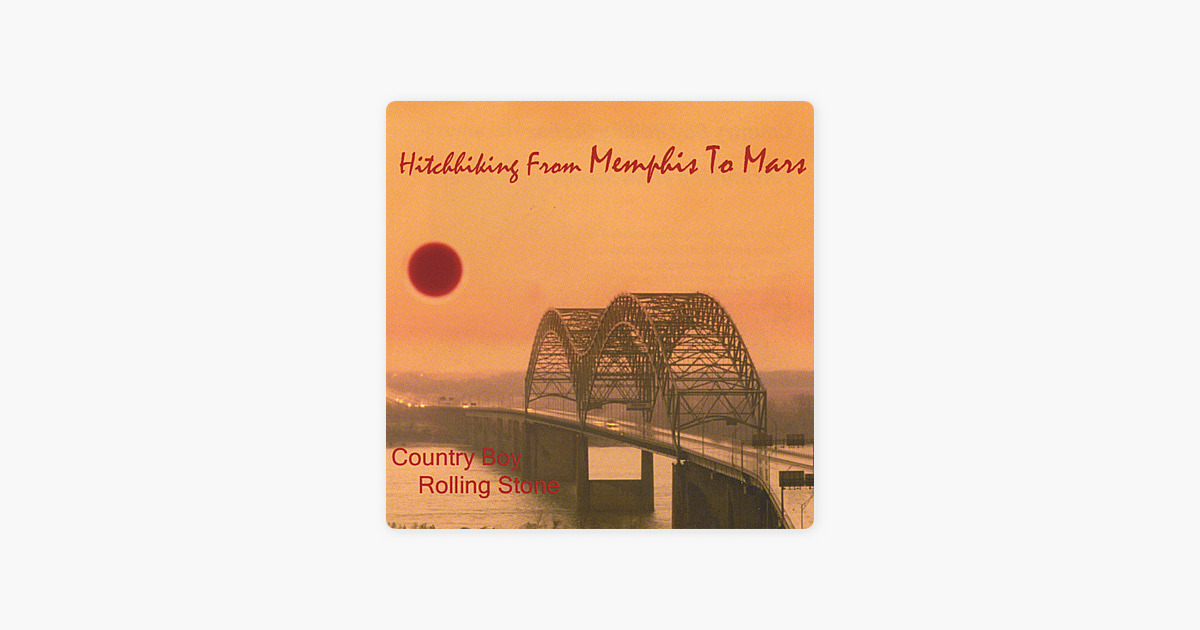 Hitchhiking from Memphis to Mars by Country Boy Rolling Stone