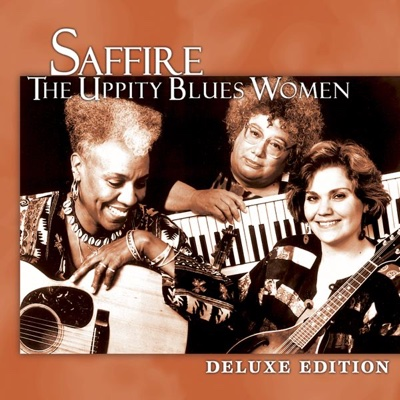 Deluxe Edition: Saffire - The Uppity Blues Women - Saffire - The Uppity Blues Women album